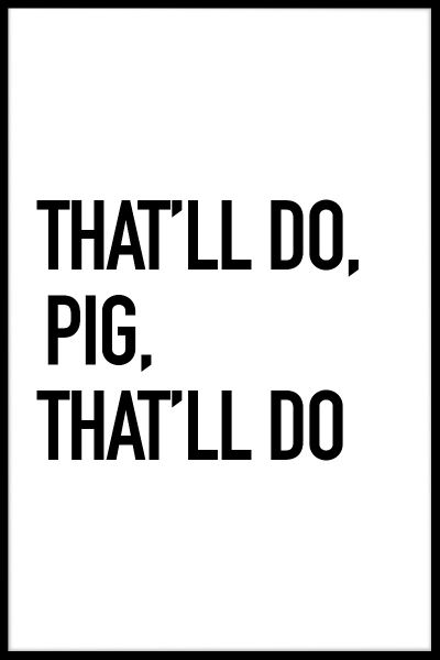 That'll Do Pig Poster